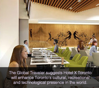 The Global Traveler suggested Hotel X Toronto will enhance Toronto's cultural, recreational and technological presence in the world.
